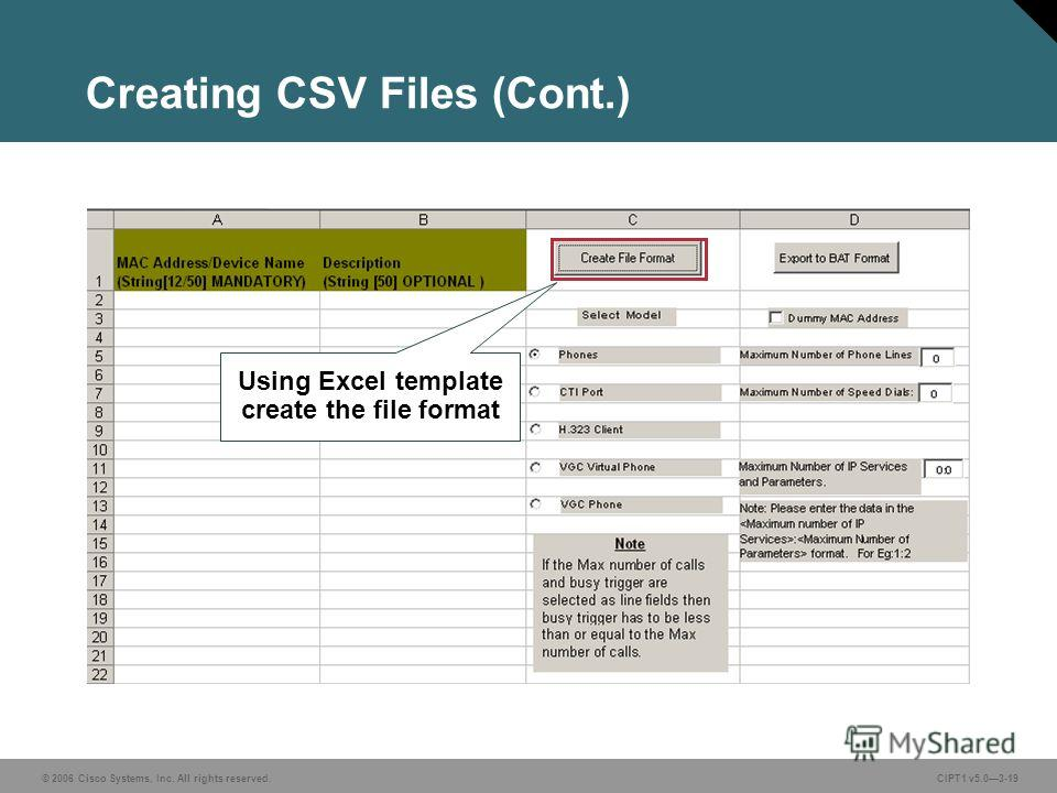 © 2006 Cisco Systems, Inc. All rights reserved. CIPT1 v5.03-19 Creating CSV Files (Cont.) Using Excel template create the file format