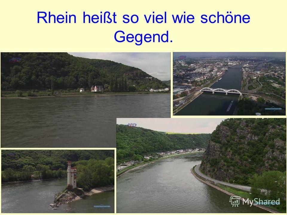 Rhein heißt so viel wie schöne Gegend.