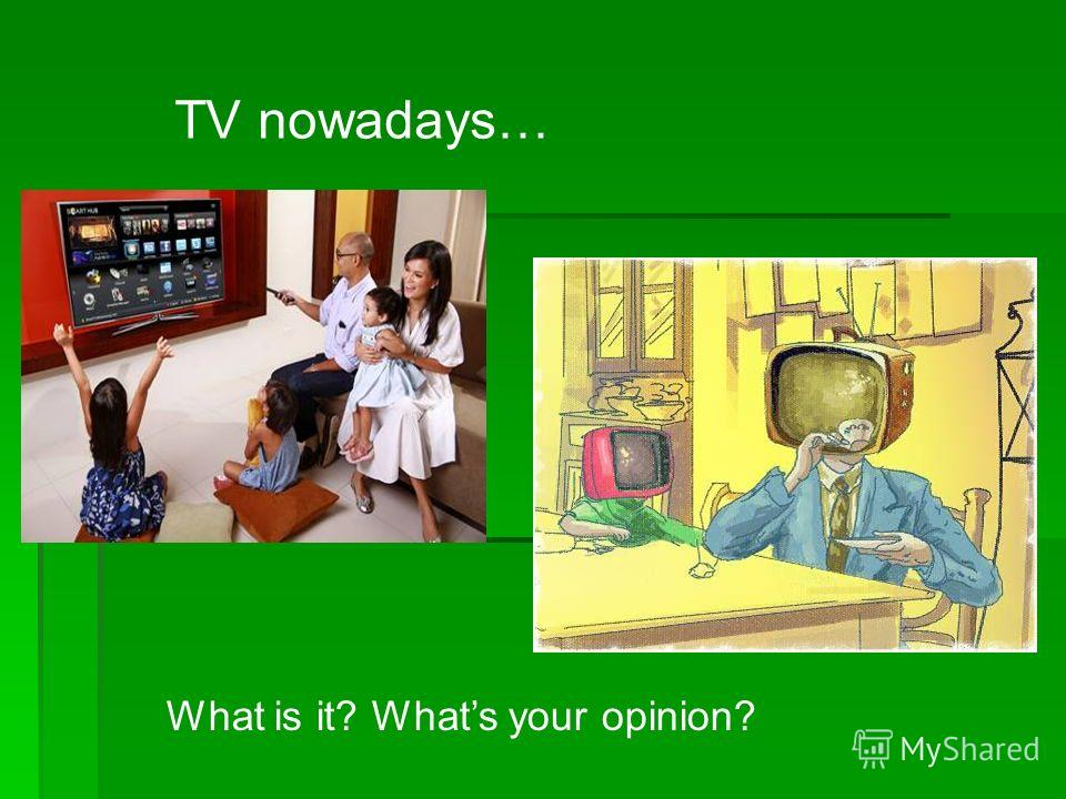 TV nowadays… What is it? Whats your opinion?
