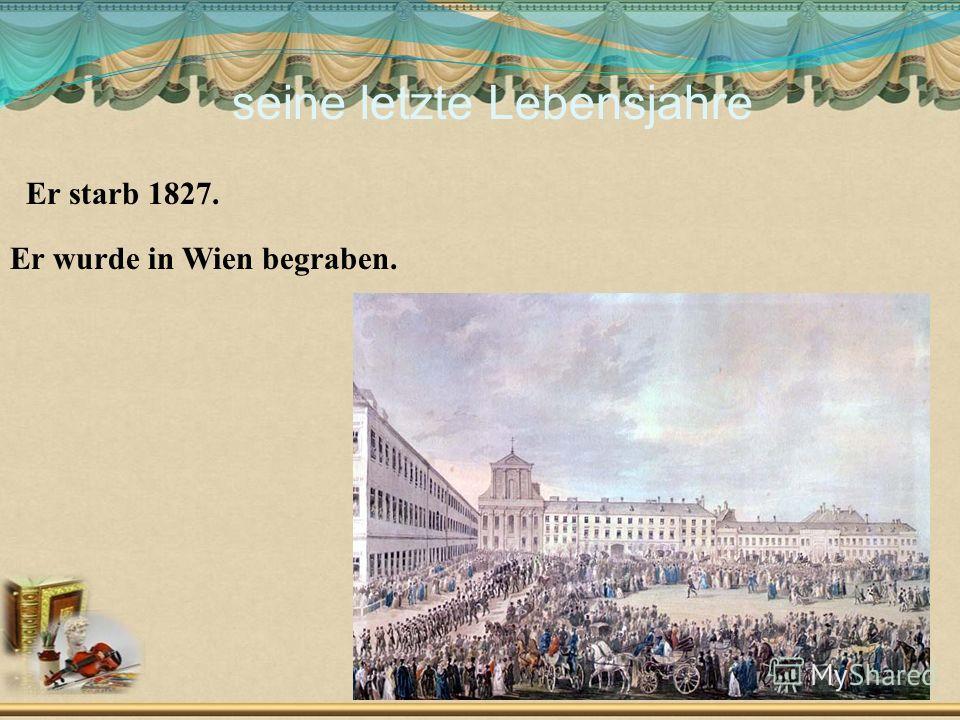 seine letzte Lebensjahre Er starb 1827. Er wurde in Wien begraben. Слайд 4