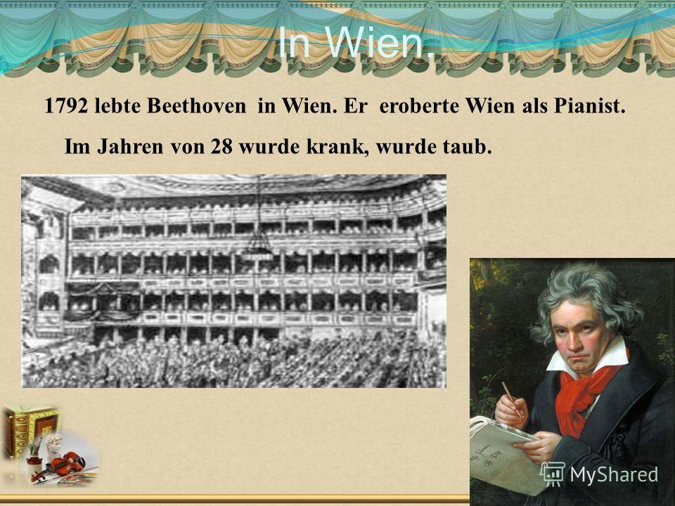 In Wien. 1792 lebte Beethoven in Wien. Er eroberte Wien als Pianist. Im Jahren von 28 wurde krank, wurde taub. Слайд 4