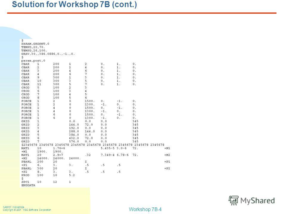 Workshop 7B-4 NAS101 Workshops Copyright 2001 MSC.Software Corporation Solution for Workshop 7B (cont.)