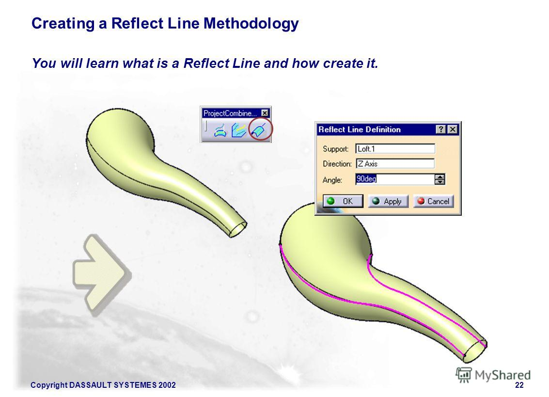 Copyright DASSAULT SYSTEMES 200222 Creating a Reflect Line Methodology You will learn what is a Reflect Line and how create it.