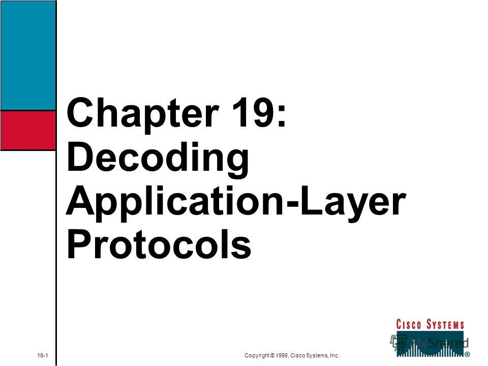 Chapter 19: Decoding Application-Layer Protocols 19-1 Copyright © 1998, Cisco Systems, Inc.