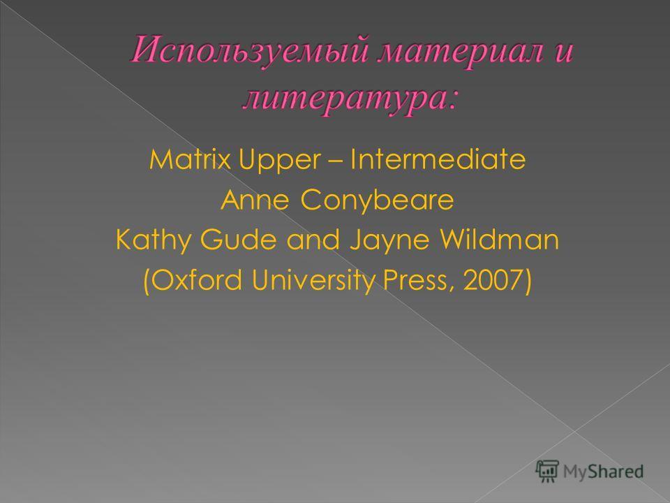 Matrix Upper – Intermediate Anne Conybeare Kathy Gude and Jayne Wildman (Oxford University Press, 2007)