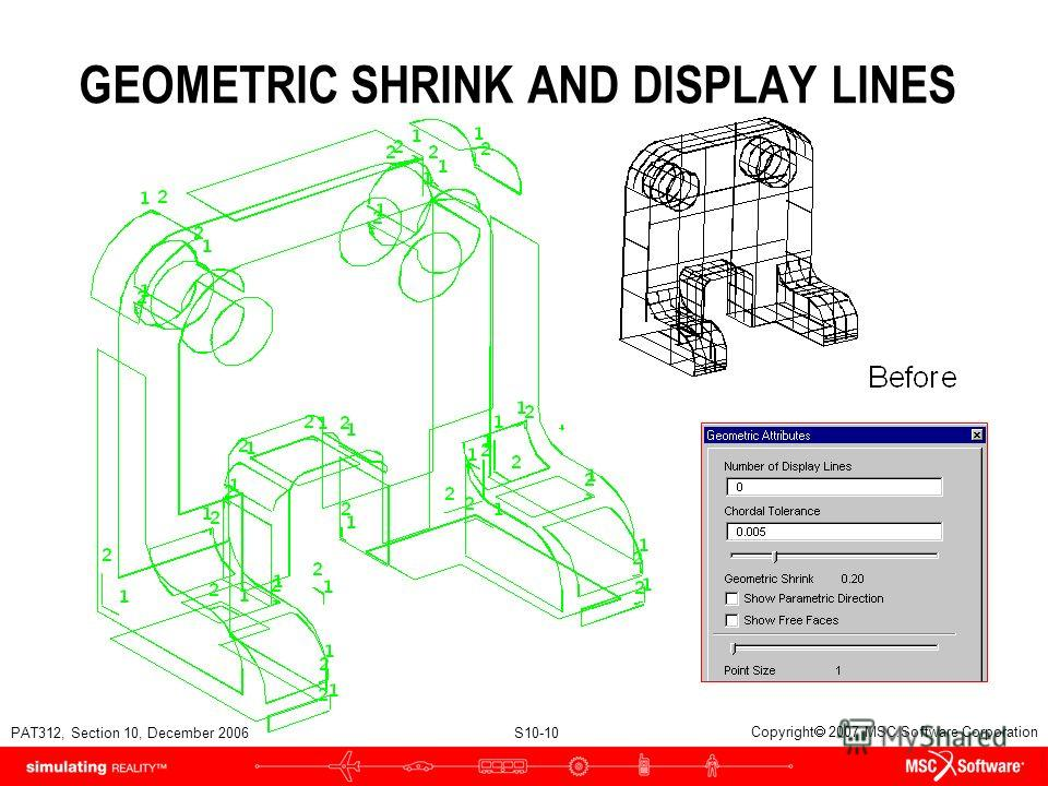 PAT312, Section 10, December 2006 S10-10 Copyright 2007 MSC.Software Corporation GEOMETRIC SHRINK AND DISPLAY LINES