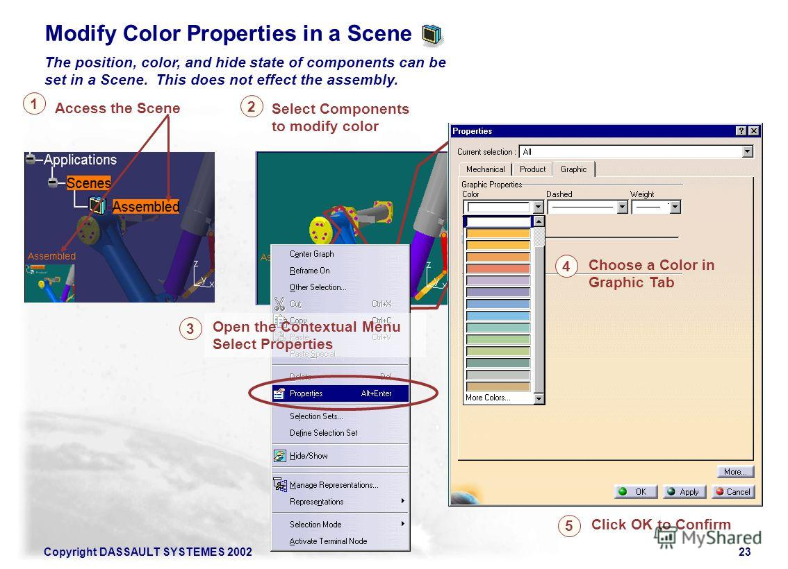 Copyright DASSAULT SYSTEMES 200223 Modify Color Properties in a Scene The position, color, and hide state of components can be set in a Scene. This does not effect the assembly. Access the Scene 1 5 Click OK to Confirm Select Components to modify col