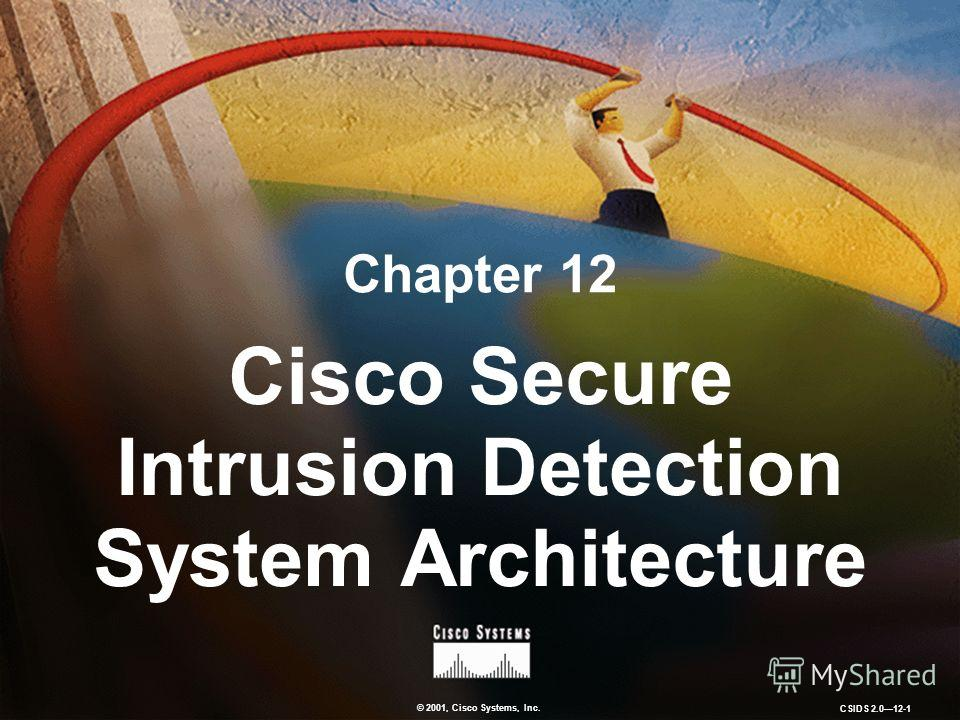 © 2001, Cisco Systems, Inc. CSIDS 2.012-1 Chapter 12 Cisco Secure Intrusion Detection System Architecture