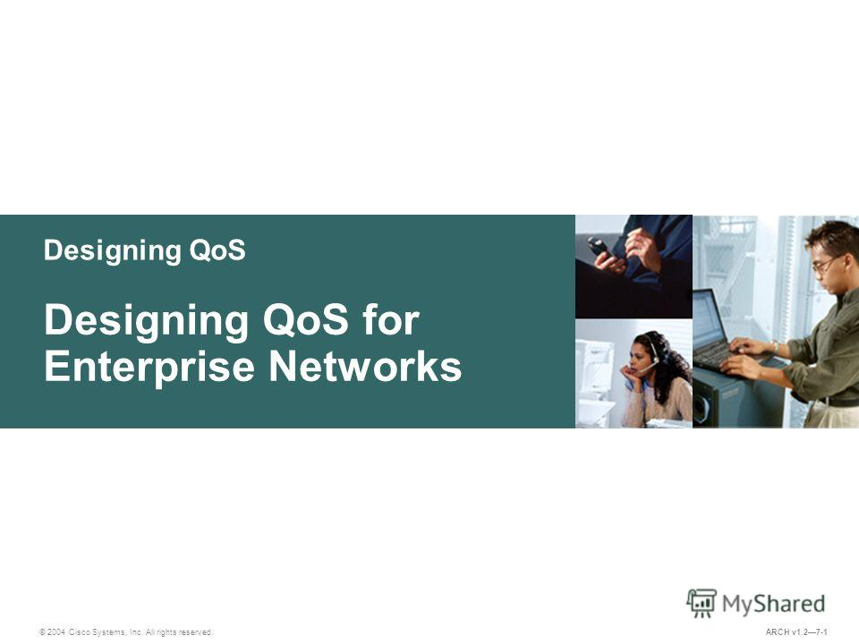 Designing QoS © 2004 Cisco Systems, Inc. All rights reserved. Designing QoS for Enterprise Networks ARCH v1.27-1