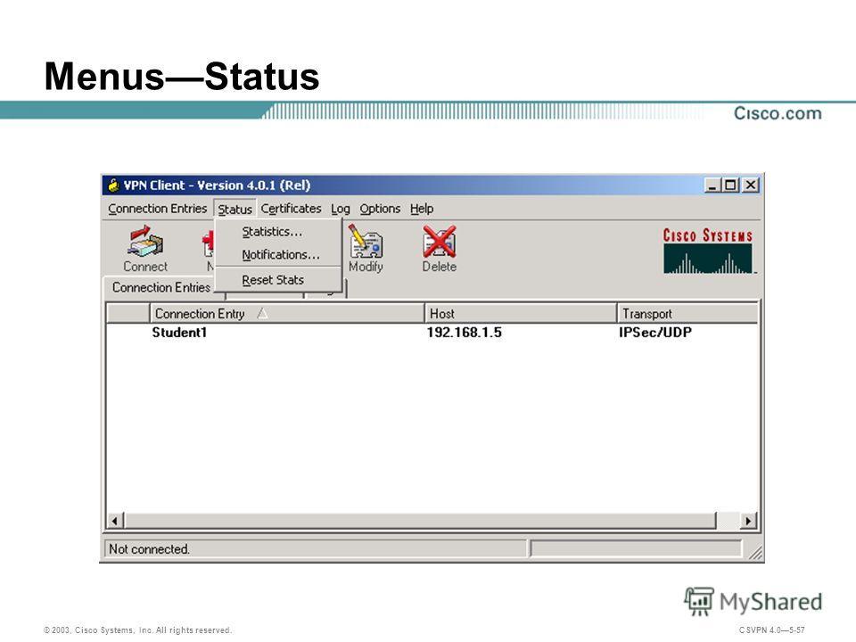 © 2003, Cisco Systems, Inc. All rights reserved. CSVPN 4.05-57 MenusStatus