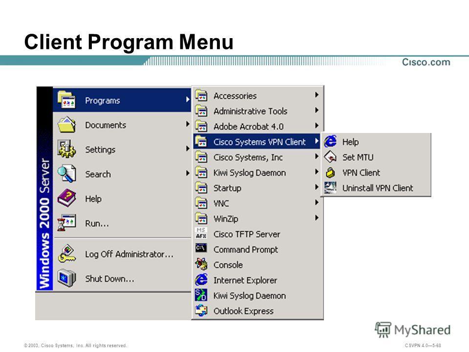 © 2003, Cisco Systems, Inc. All rights reserved. CSVPN 4.05-68 Client Program Menu