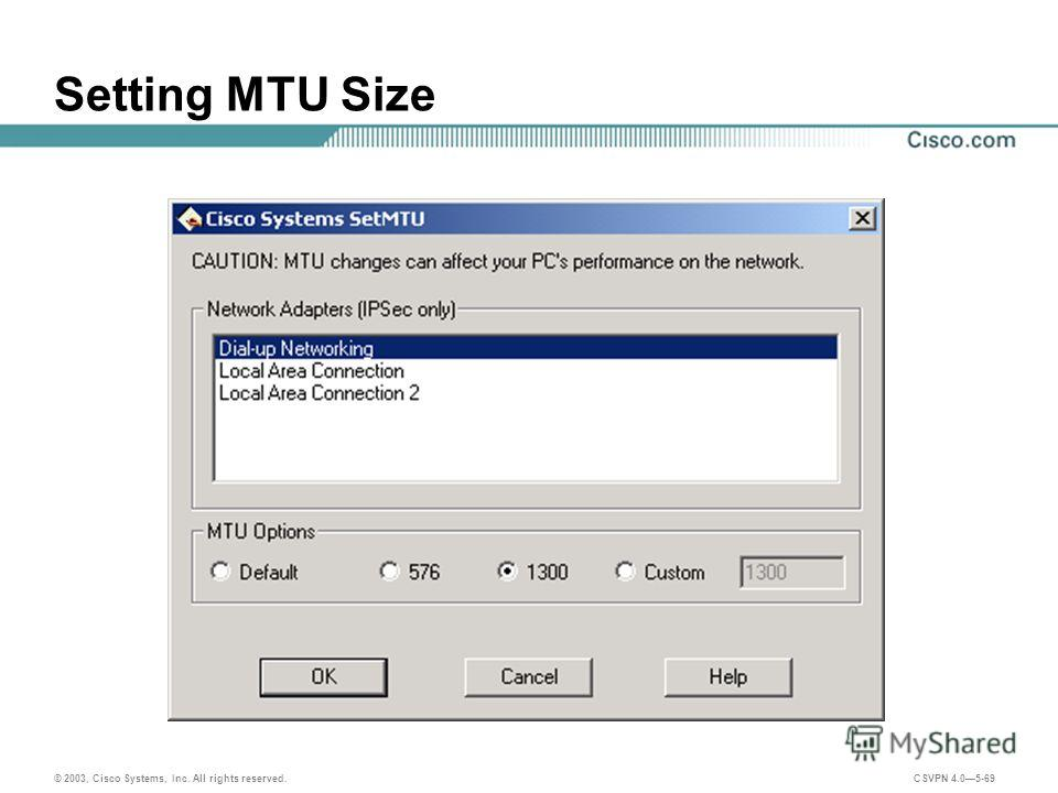 © 2003, Cisco Systems, Inc. All rights reserved. CSVPN 4.05-69 Setting MTU Size