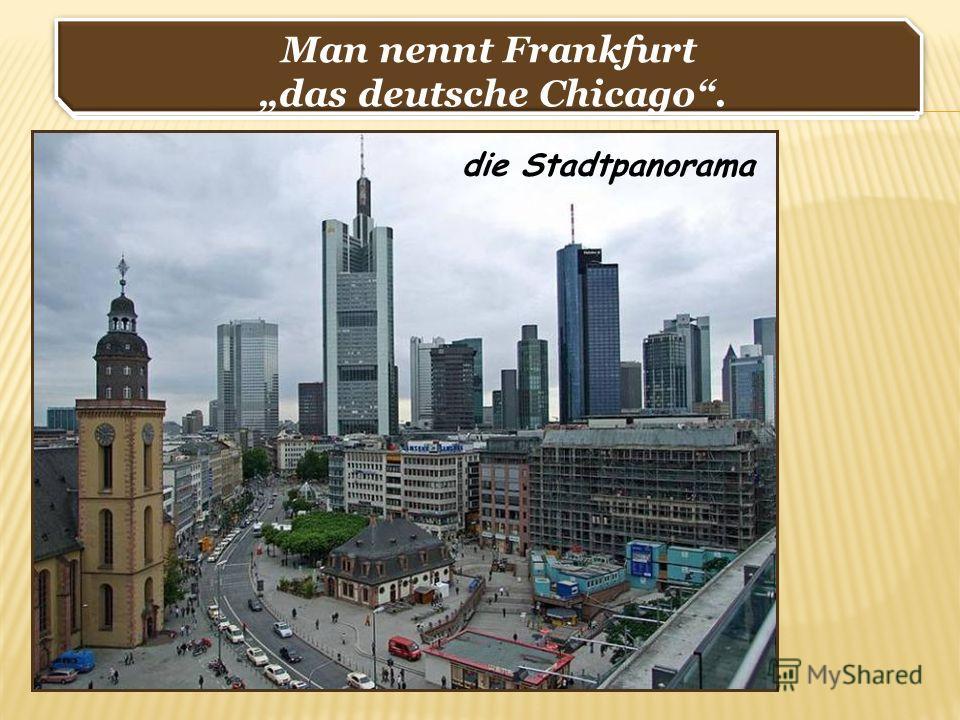 Man nennt Frankfurt das deutsche Chicago. Man nennt Frankfurt das deutsche Chicago. die Stadtpanorama