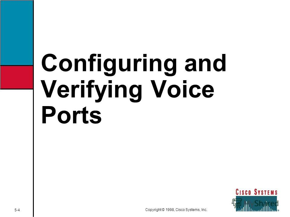 Configuring and Verifying Voice Ports 5-4 Copyright © 1998, Cisco Systems, Inc.