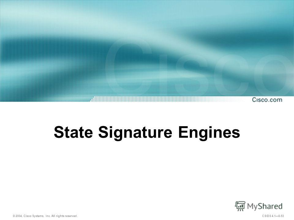 © 2004, Cisco Systems, Inc. All rights reserved. CSIDS 4.18-53 State Signature Engines