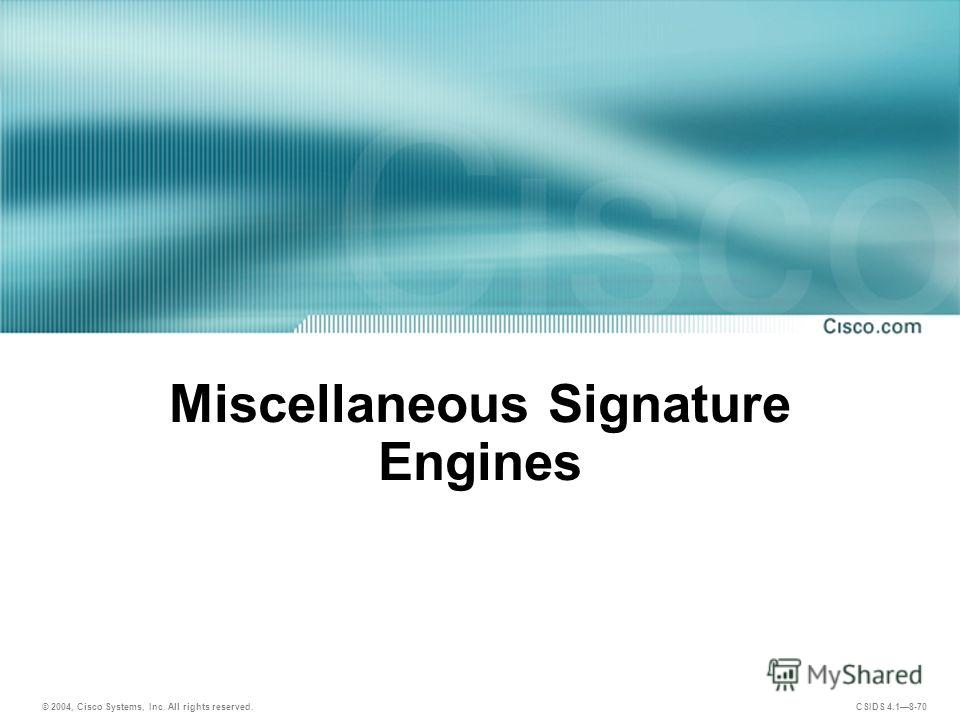 © 2004, Cisco Systems, Inc. All rights reserved. CSIDS 4.18-70 Miscellaneous Signature Engines