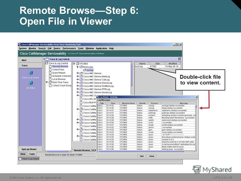 © 2006 Cisco Systems, Inc. All rights reserved.CIPT2 v5.01-28 Remote BrowseStep 6: Open File in Viewer Double-click file to view content.