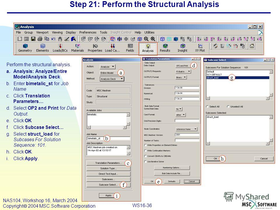 WS16-36 NAS104, Workshop 16, March 2004 Copyright 2004 MSC.Software Corporation Step 21: Perform the Structural Analysis Perform the structural analysis. a.Analysis: Analyze/Entire Model/Analysis Deck b.Enter bimetalic_st for Job Name c.Click Transla