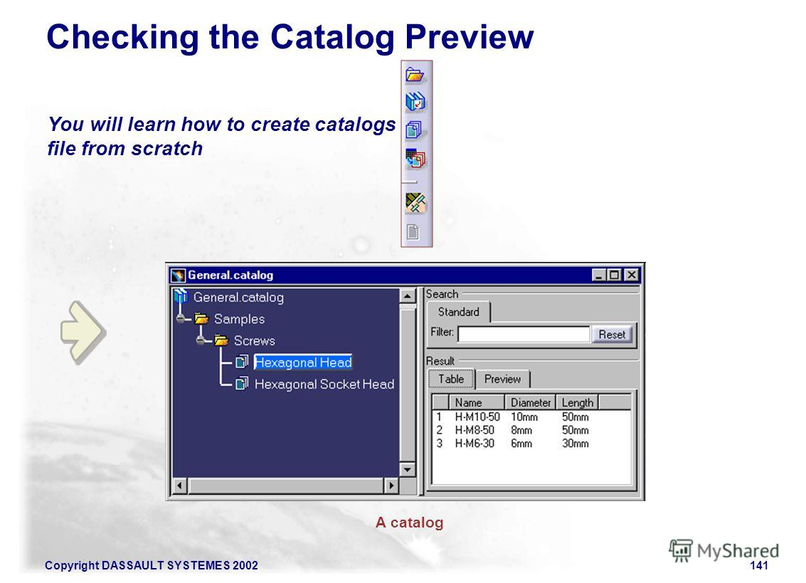 Copyright DASSAULT SYSTEMES 2002141 You will learn how to create catalogs file from scratch Checking the Catalog Preview A catalog
