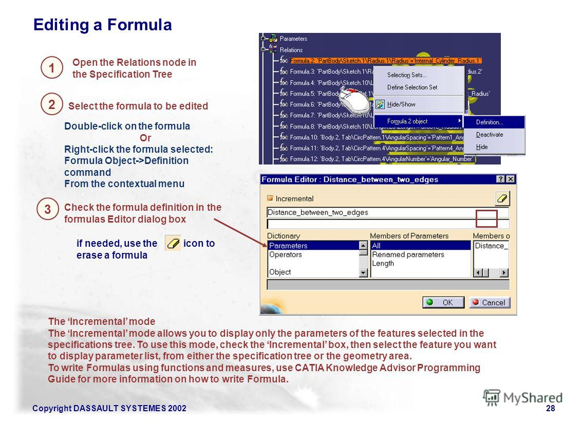 Copyright DASSAULT SYSTEMES 200228 if needed, use the icon to erase a formula Double-click on the formula Or Right-click the formula selected: Formula Object->Definition command From the contextual menu Editing a Formula Open the Relations node in th