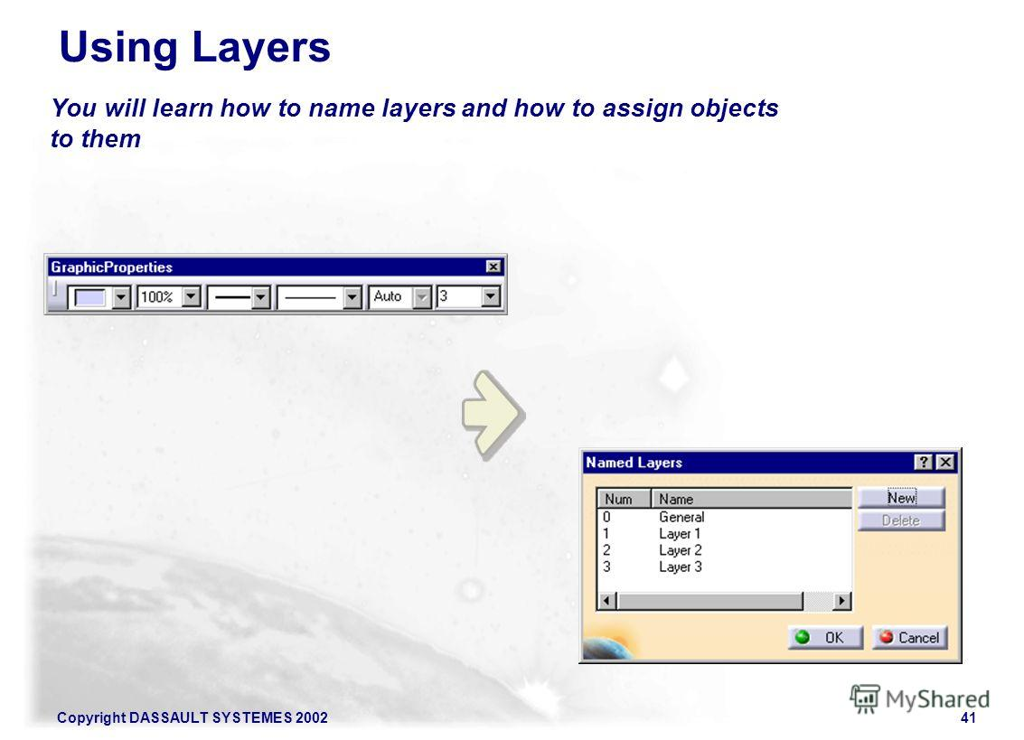 Copyright DASSAULT SYSTEMES 200241 You will learn how to name layers and how to assign objects to them Using Layers
