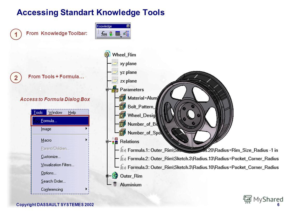 Copyright DASSAULT SYSTEMES 20026 Accessing Standart Knowledge Tools From Knowledge Toolbar: From Tools + Formula… 1 2 Access to Formula Dialog Box