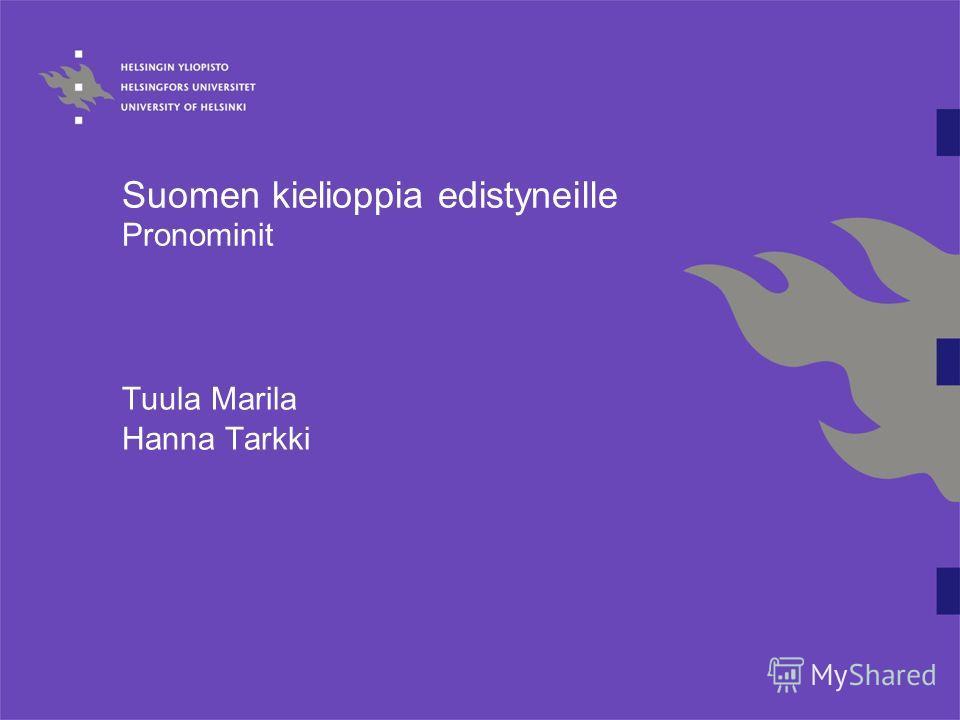Suomen kielioppia edistyneille Pronominit Tuula Marila Hanna Tarkki