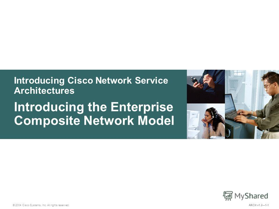 Introducing Cisco Network Service Architectures © 2004 Cisco Systems, Inc. All rights reserved. Introducing the Enterprise Composite Network Model ARCH v1.21-1