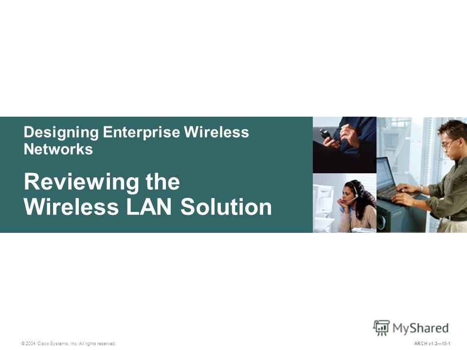 Designing Enterprise Wireless Networks © 2004 Cisco Systems, Inc. All rights reserved. Reviewing the Wireless LAN Solution ARCH v1.210-1