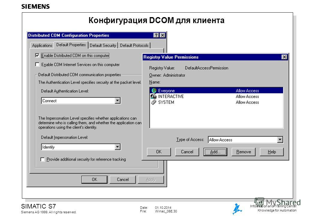 Date:01.10.2014 File:Winac_05E.30 SIMATIC S7 Siemens AG 1999. All rights reserved. Information and Training Center Knowledge for Automation Конфигурация DCOM для клиента