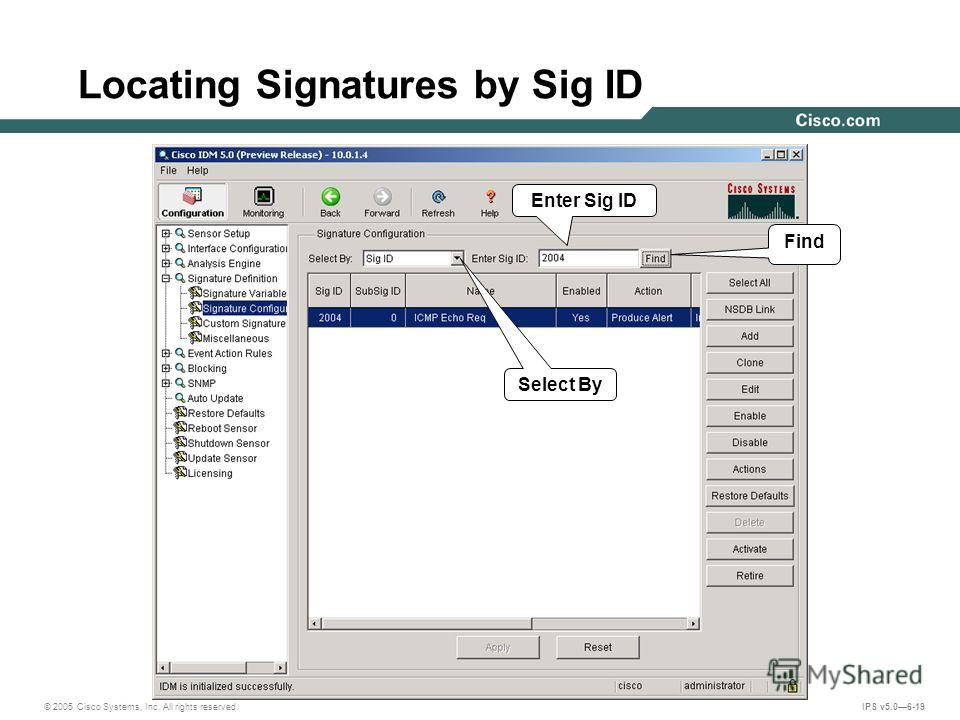 © 2005 Cisco Systems, Inc. All rights reserved. IPS v5.06-19 Locating Signatures by Sig ID Find Enter Sig ID Select By