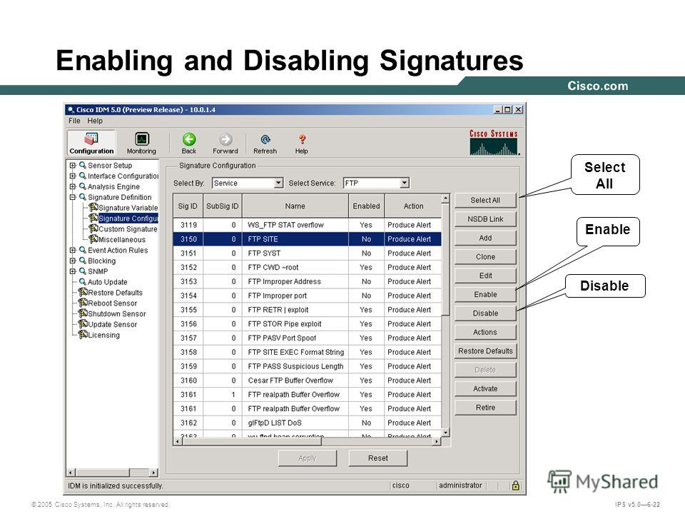 © 2005 Cisco Systems, Inc. All rights reserved. IPS v5.06-22 Enabling and Disabling Signatures Select All Disable Enable