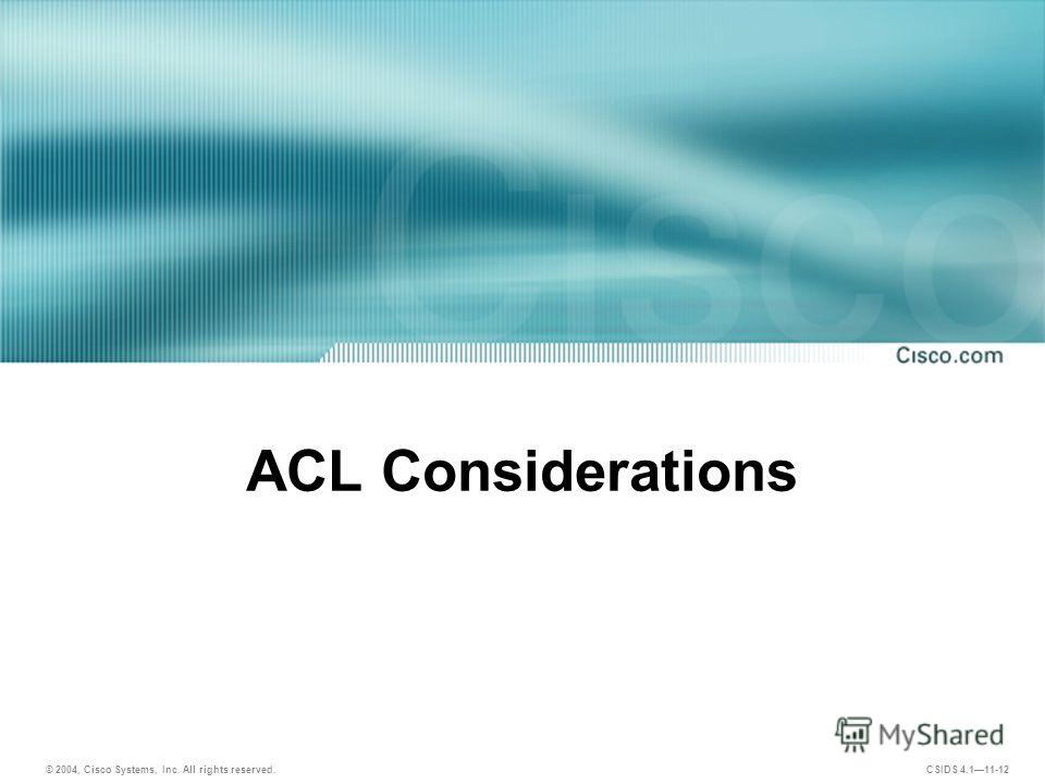 © 2004, Cisco Systems, Inc. All rights reserved. CSIDS 4.111-12 ACL Considerations