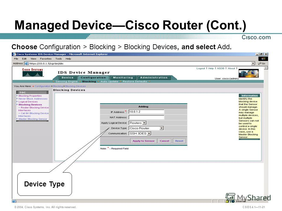 © 2004, Cisco Systems, Inc. All rights reserved. CSIDS 4.111-21 Managed DeviceCisco Router (Cont.) Choose Configuration > Blocking > Blocking Devices, and select Add. Device Type