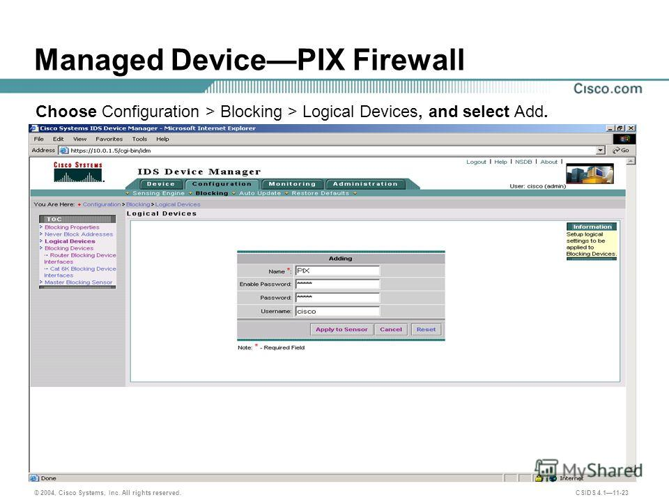© 2004, Cisco Systems, Inc. All rights reserved. CSIDS 4.111-23 Managed DevicePIX Firewall Choose Configuration > Blocking > Logical Devices, and select Add.