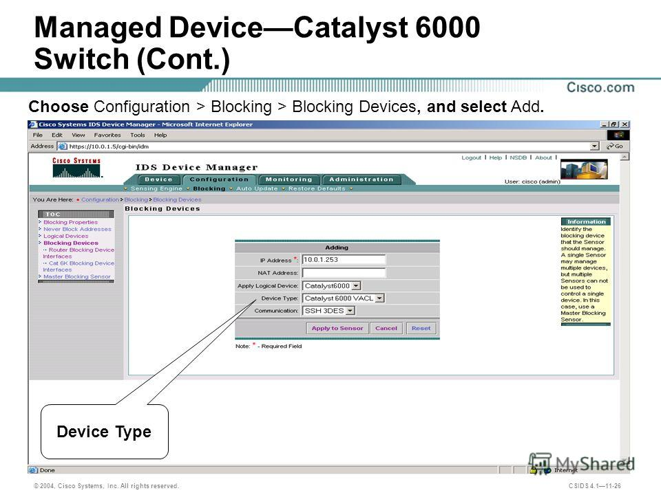 © 2004, Cisco Systems, Inc. All rights reserved. CSIDS 4.111-26 Managed DeviceCatalyst 6000 Switch (Cont.) Choose Configuration > Blocking > Blocking Devices, and select Add. Device Type