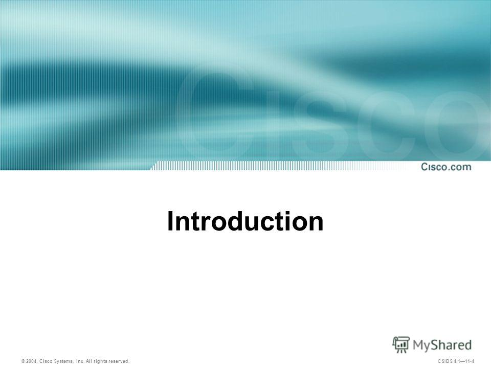 © 2004, Cisco Systems, Inc. All rights reserved. CSIDS 4.111-4 Introduction