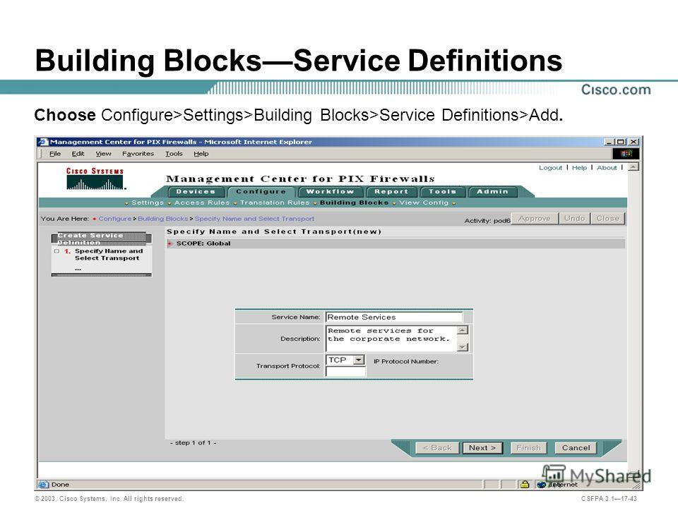 © 2003, Cisco Systems, Inc. All rights reserved. CSFPA 3.117-43 Building BlocksService Definitions Choose Configure>Settings>Building Blocks>Service Definitions>Add.