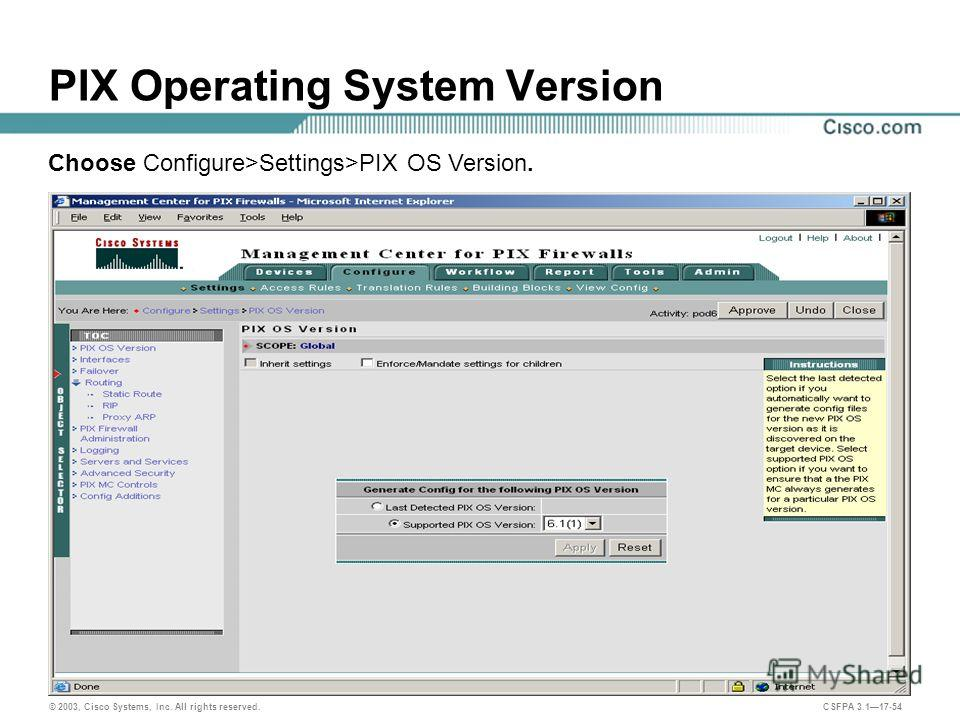 © 2003, Cisco Systems, Inc. All rights reserved. CSFPA 3.117-54 PIX Operating System Version Choose Configure>Settings>PIX OS Version.