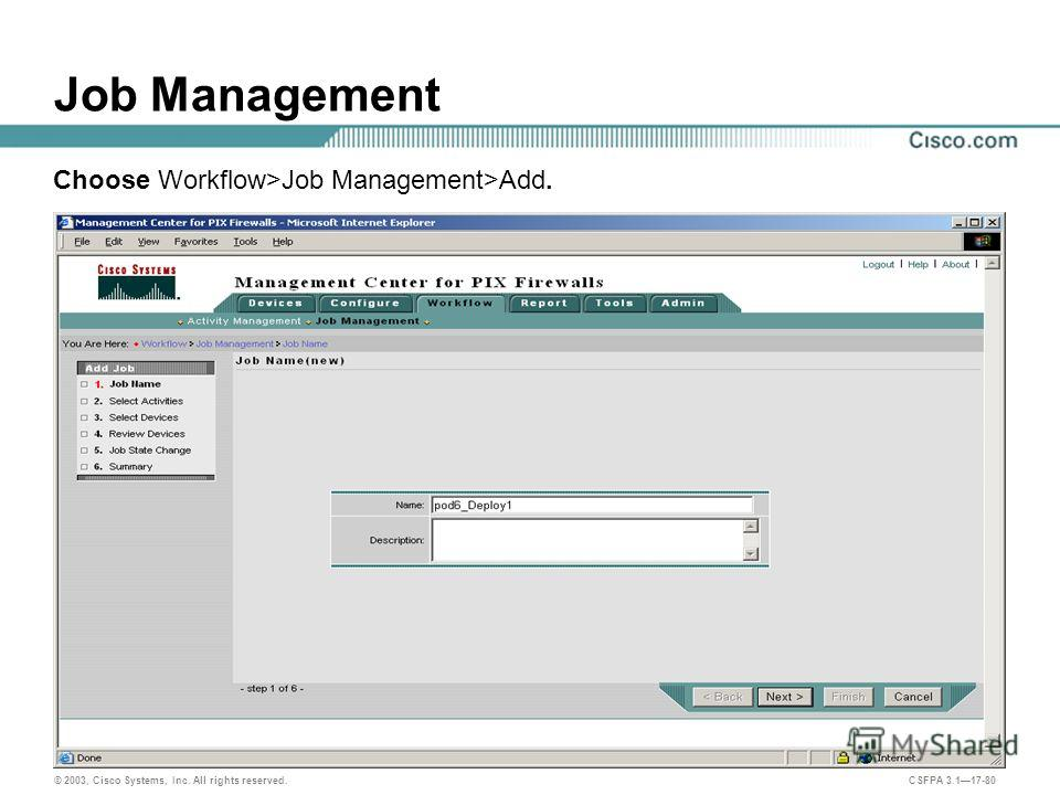© 2003, Cisco Systems, Inc. All rights reserved. CSFPA 3.117-80 Job Management Choose Workflow>Job Management>Add.