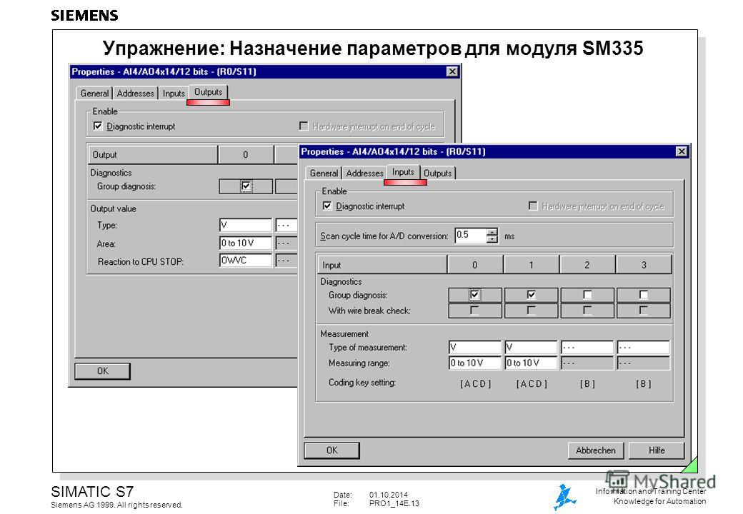 Date:01.10.2014 File:PRO1_14E.13 SIMATIC S7 Siemens AG 1999. All rights reserved. Information and Training Center Knowledge for Automation Упражнение: Назначение параметров для модуля SM335