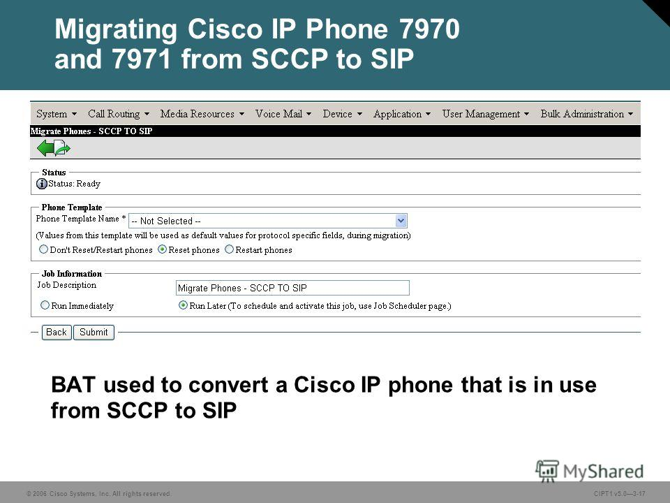 © 2006 Cisco Systems, Inc. All rights reserved. CIPT1 v5.03-17 Migrating Cisco IP Phone 7970 and 7971 from SCCP to SIP BAT used to convert a Cisco IP phone that is in use from SCCP to SIP