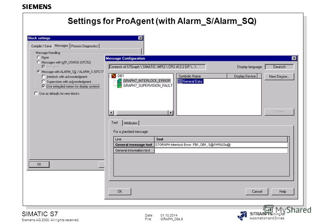 Date:01.10.2014 File:GRAPH_08e.8 SIMATIC S7 Siemens AG 2000. All rights reserved. SITRAIN Training for Automation and Drives Settings for ProAgent (with Alarm_S/Alarm_SQ)