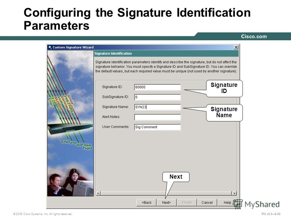 © 2005 Cisco Systems, Inc. All rights reserved. IPS v5.08-20 Configuring the Signature Identification Parameters Signature ID Signature Name Next
