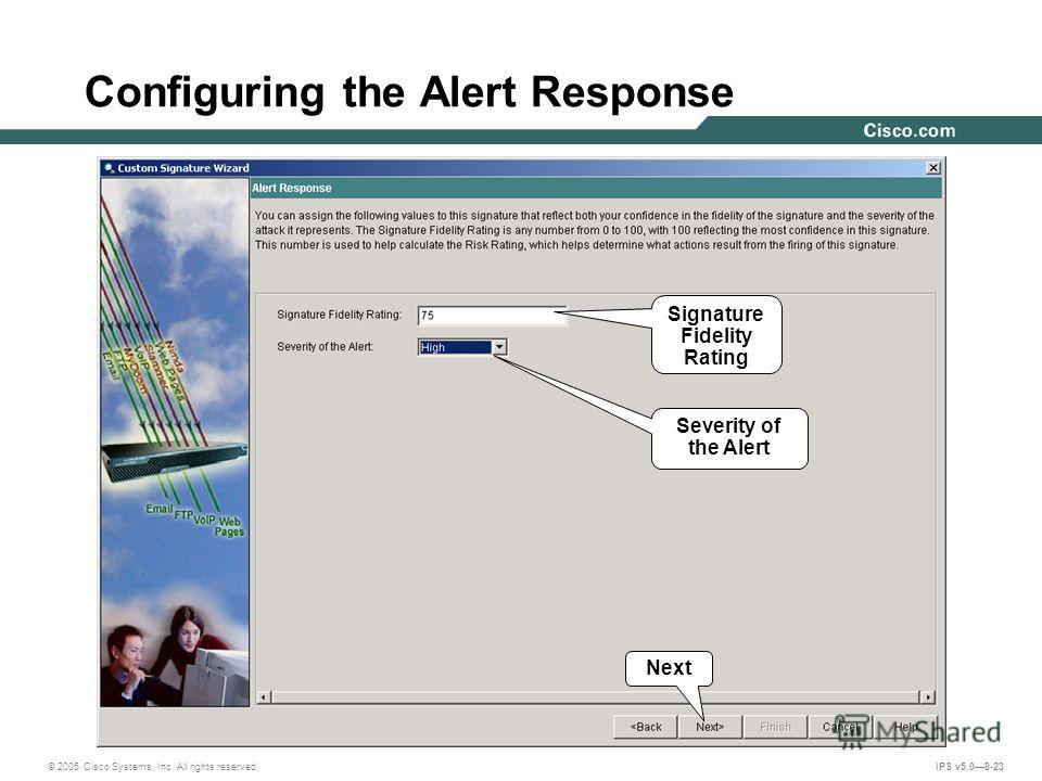 © 2005 Cisco Systems, Inc. All rights reserved. IPS v5.08-23 Configuring the Alert Response Severity of the Alert Signature Fidelity Rating Next