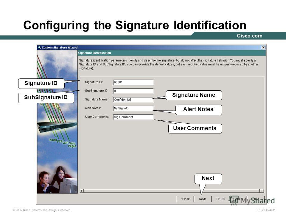 © 2005 Cisco Systems, Inc. All rights reserved. IPS v5.08-31 Configuring the Signature Identification Signature ID SubSignature ID Signature Name Alert Notes User Comments Next