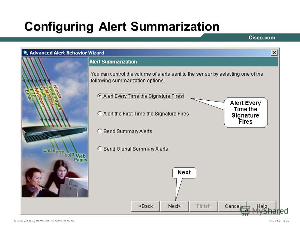 © 2005 Cisco Systems, Inc. All rights reserved. IPS v5.08-36 Configuring Alert Summarization Alert Every Time the Signature Fires Next