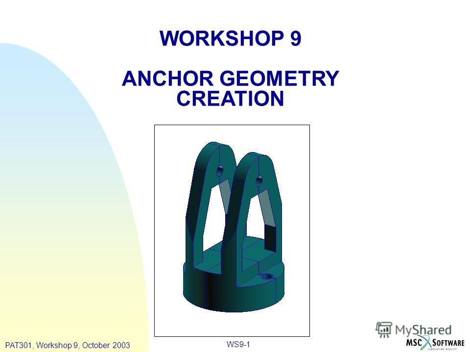 WS9-1 WORKSHOP 9 ANCHOR GEOMETRY CREATION PAT301, Workshop 9, October 2003