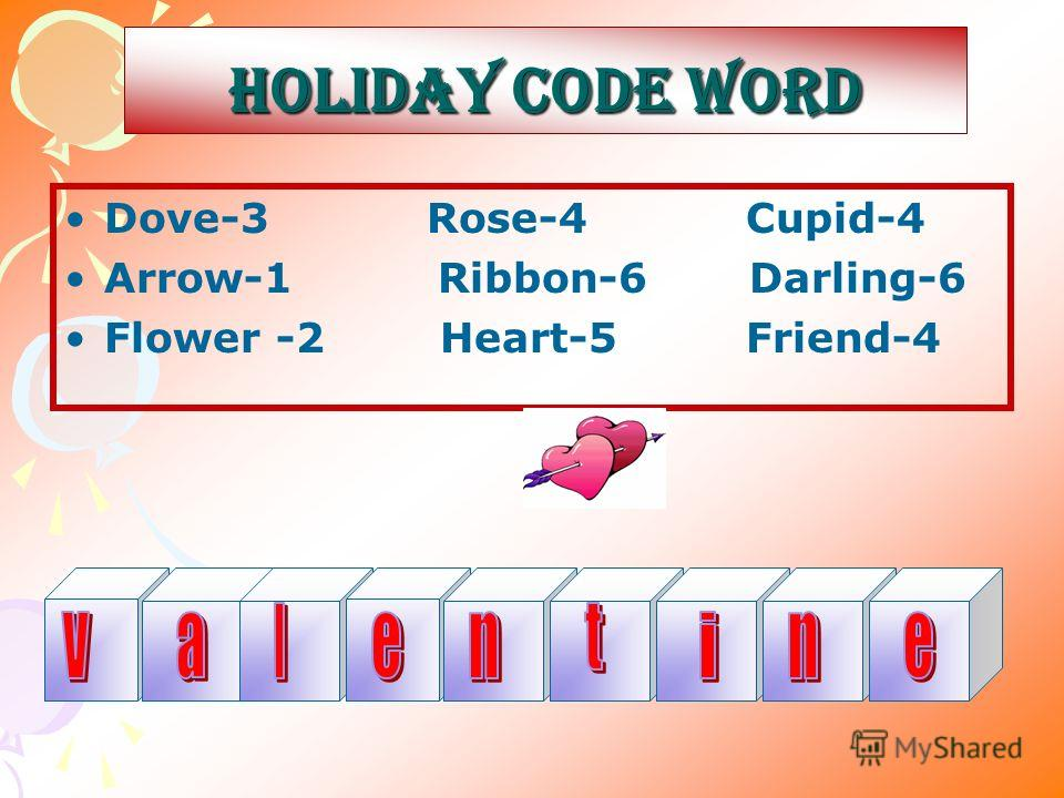 HOLIDAY CODE WORD Dove-3 Rose-4 Cupid-4 Arrow-1 Ribbon-6 Darling-6 Flower -2 Heart-5 Friend-4