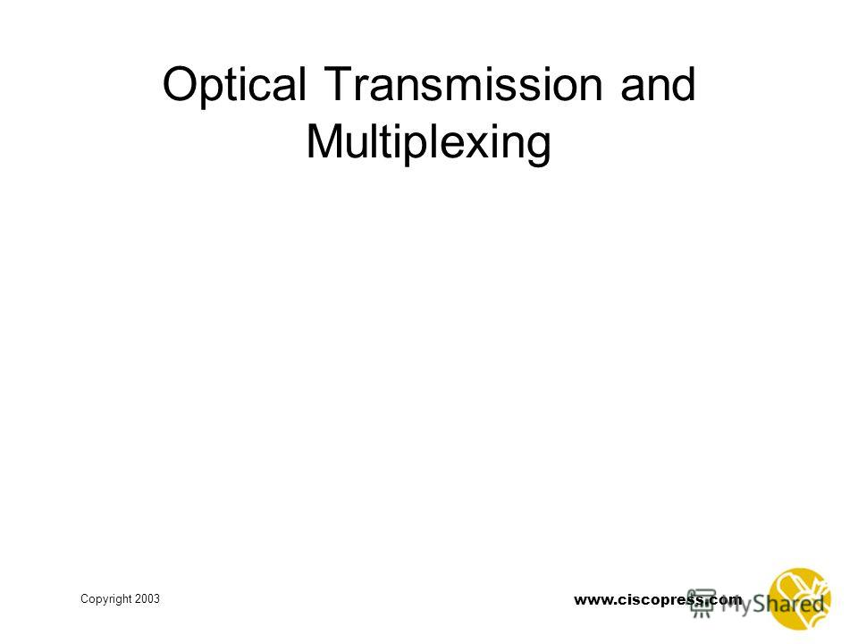 www.ciscopress.com Copyright 2003 Optical Transmission and Multiplexing